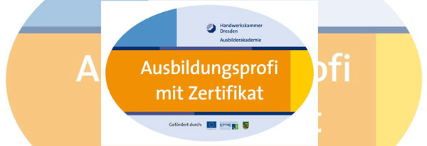 Ausbildungsprofi mit Zertifikat der Handwerkskammer Dresden Ausbilderakademie